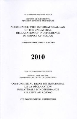 Reports of Judgments, Advisory Opinions and Orders: Accordance with International Law of the Unilateral Declaration of Independence in Respect of Kosovo - Advisory Opinion of 22 July 2010