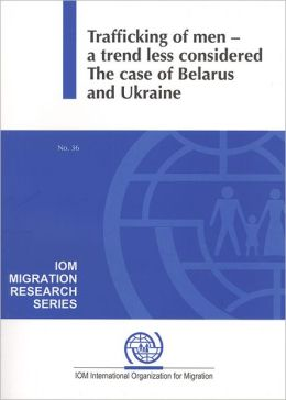 Trafficking of Men: A Trend Less Considered - The Case of Belarus and Ukraine