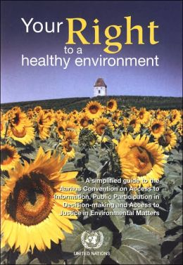 Your Right to a Health Environment: A Simplified Guide to the Aarhus Convention on Acsess to Information, Public Participation in Decision-making and Access to Justice in Environmental Matters