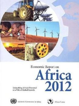 Economic Report on Africa 2012: Unleashing Africa's Potential as a Pole of Global Growth