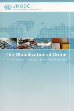 The Globalization of Crime: A Transnational Organized Crime Threat Assessment