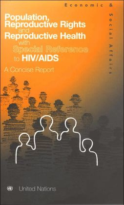 Population, Reproductive Rights and Reproductive Health with Special Reference to HIV/AIDS: A Concise Report