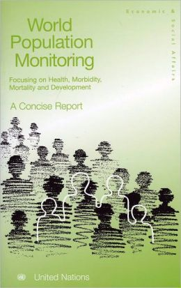 World Population Monitoring: Focusing on Health Morbidity Mortality: A Concise Report
