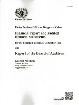 Financial Report and Audited Statements of the United Nations Office on Drugs and Crime for the Biennium Ended 31 December 2011 and Report of the Board of Auditors
