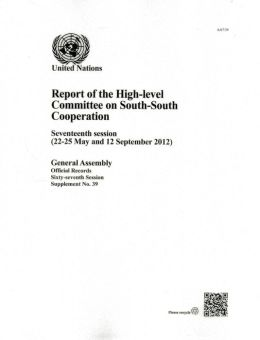 Report of the High-level Committee on South-South Cooperation: Seventeenth Session (22-25 May and 12 September 2012)