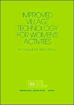 Improved Village Technology for Women's Activities: A Manual for West Africa