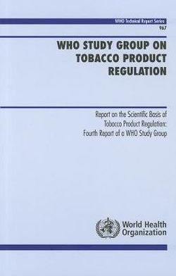 WHO Study Group on Tobacco Product Regulation: Report on the Scientific Basis of Tobacco Product Regulation: Fourth Report of a WHO Study Group