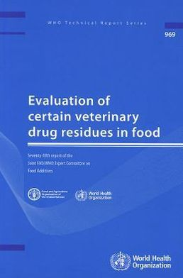 Evaluation of Certain Veterinary Drug Residues in Food: Seventy-fifth Report of the Joint FAO/WHO Expert Committee on Food Additives