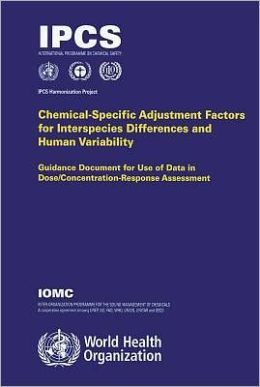 Chemical-Specific Adjustment Factors for Interspecies Differences and Human Variability: Guidance Document for Use of Data in Dose/Concentration-Response: IPCS Harmonization Project Document No. 2