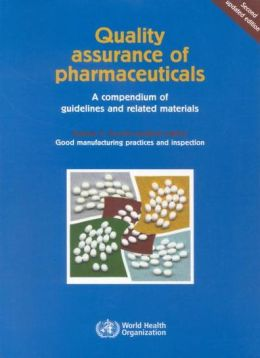 Quality Assurance of Pharmaceuticals: A Compendium of Guidelines and Related Materials: Volume 2: Good Manufacturing Practices and Inspection