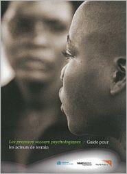 Les premiers secours psychologiques: Guide pour les travailleurs humanitaires sur le terrain
