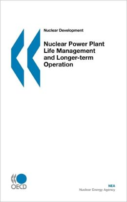 Nuclear Development Nuclear Power Plant Life Management and Longer-Term Operation