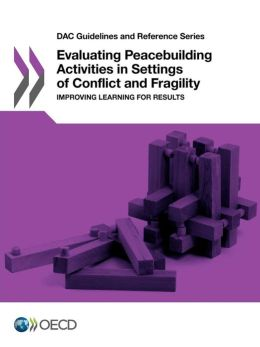 DAC Guidelines and Reference Series Evaluating Peacebuilding Activities in Settings of Conflict and Fragility: Improving Learning for Results