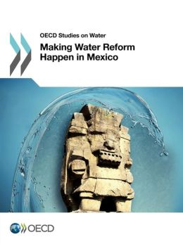 OECD Studies on Water Making Water Reform Happen in Mexico
