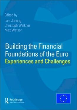 Building the Financial Foundations of the Euro: Experiences and Challenges