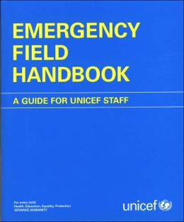 Emergency Field Handbook: A Guide for UNICEF Staff (Includes CD-ROM)