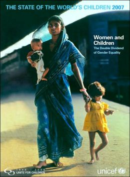 The State of the World's Children: Women and Children: the Double Dividend of Gender Equality