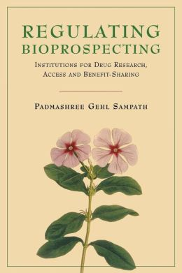 Regulating Bioprospecting: Institutions for Drug Research, Access and Benefit Sharing