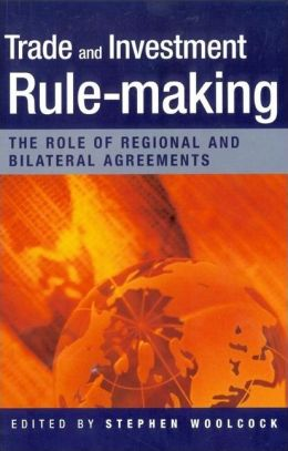 Trade and Investment Rulemaking: The Role of Regional and Bilateral Agreements