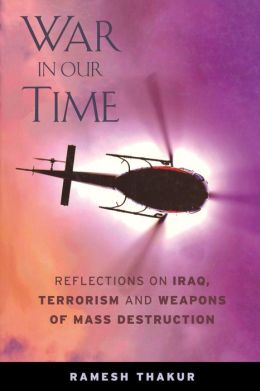 War in Our Time: Reflections on Iraq, Terrorism, and Weapons of Mass Destruction