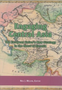 Engaging Central Asia: The European Union's New Strategy in the Heart of Eurasia