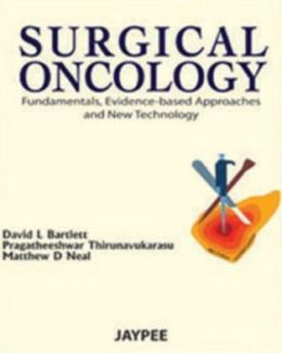 Surgical Oncology : Fundamentals, Evidence-Based Approaches and New Technologies