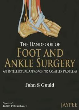 The Handbook of Foot and Ankle Surgery : An Intellectual Approach to Complex Problems