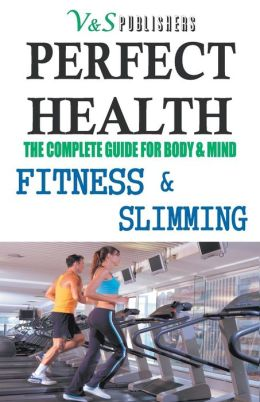 PERFECT HEALTH - Fitness & Slimming : The complete guide for body & mind