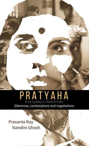 Pratyaha - Everyday Lifeworlds: Dilemmas, Contestations and Negotiations