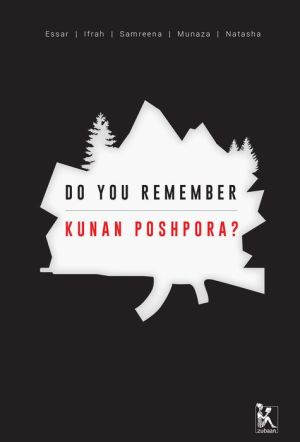 Do you Remember Kunan Poshpora?: The Story of a Mass Rape