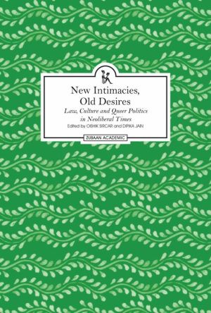 New Intimacies, Old Desires: Law, Culture and Queer Politics in Neoliberal Times