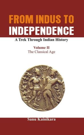 From Indus to Independence - A Trek Through Indian History: The Classical Age