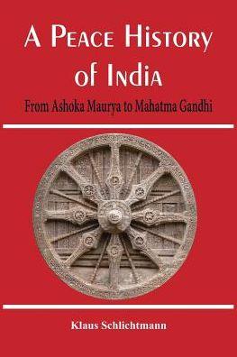 A Peace History of India: From Ashoka Maurya to Mahatma Gandhi