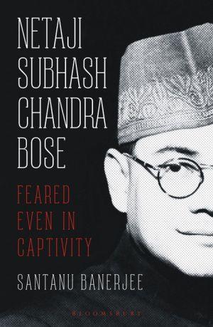 Netaji Subhash Chandra Bose: Feared Even in Captivity