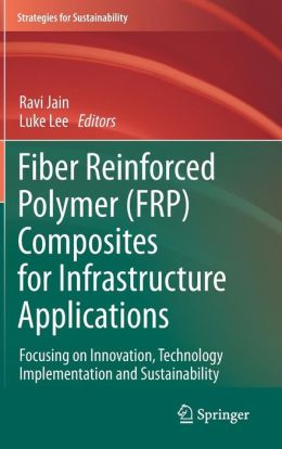 Fiber Reinforced Polymer (FRP) Composites for Infrastructure Applications: Focusing on Innovation, Technology Implementation and Sustainability