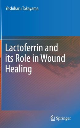 Lactoferrin and its Role in Wound Healing