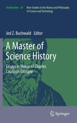 A Master of Science History: Essays in Honor of Charles Coulston Gillispie