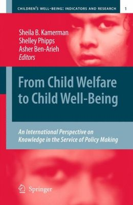 From Child Welfare to Child Well-Being: An International Perspective on Knowledge in the Service of Policy Making