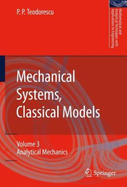 Mechanical Systems, Classical Models: Analytical Mechanics Petre P. Teodorescu