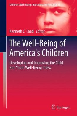 The Well-Being of America's Children: Developing and Improving the Child and Youth Well-Being Index