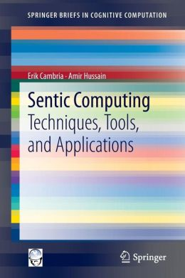 Sentic Computing: Techniques, Tools, and Applications