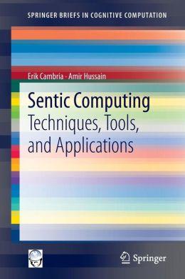 Sentic Computing: Techniques, Tools, and Applications