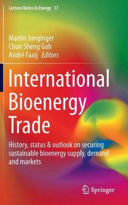 International Bioenergy Trade: History, status & outlook on securing sustainable bioenergy supply, demand and markets