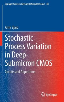 Stochastic Process Variation in Deep-Submicron CMOS: Circuits and Algorithms