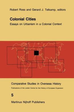 Colonial Cities: Essays on Urbanism in a Colonial Context