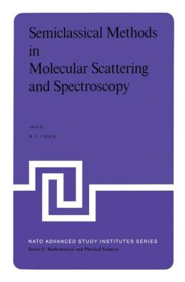 Semiclassical Methods in Molecular Scattering and Spectroscopy: Proceedings of the NATO ASI held in Cambridge, England, in September 1979