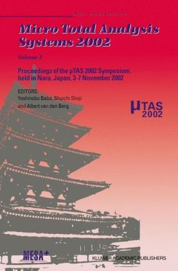 Micro Total Analysis Systems 2002: Proceedings of the µTAS 2002 Symposium, held in Nara, Japan, 3-7 November 2002 Volume 2