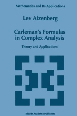 Carleman's Formulas in Complex Analysis: Theory and Applications