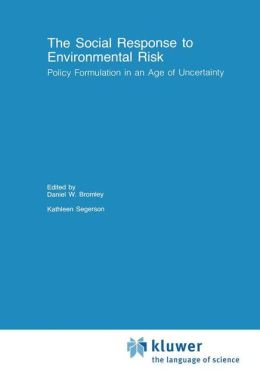 The Social Response to Environmental Risk: Policy Formulation in an Age of Uncertainty