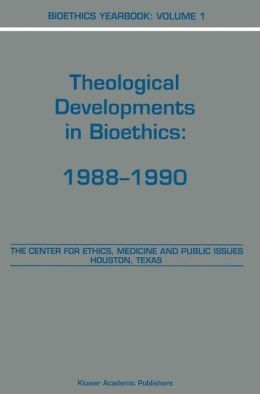 Bioethics Yearbook: Theological Developments in Bioethics: 1988-1990
